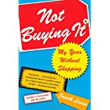 Not Buying It: My Year Without Shopping ~ Judith Levine