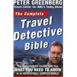 The Complete Travel Detective Bible: The Consummate Insider Tells You What You Need to Know in an Increasingly Complex World ~ Peter Greenberg