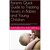 Parents Quick Guide to Treating Fevers in Babies and Young Children: During the Ebola Virus Epidemic that is spreading faster at this time in history to due populations traveling more than ever.