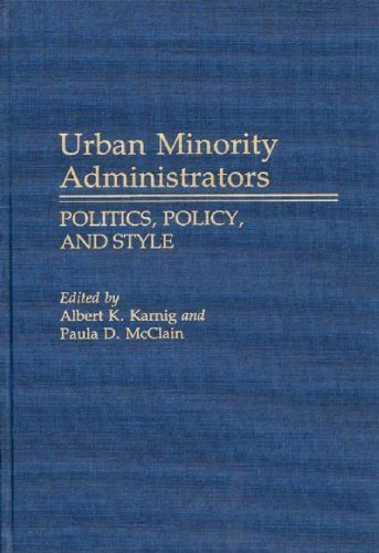 Urban Minority Administrators: Politics, Policy, and Style (Contributions in Political Science) by Karnig, Albert, Mcclain, Paula (1988) Hardcover