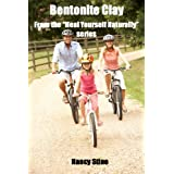 "Bentonite Clay: from the ""Heal Yourself Naturally"" series ~ Nancy Stine"