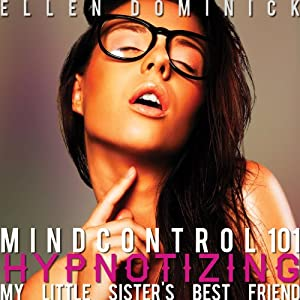 Mind Control 101: Hypnotizing My Little Sister's Best Friend | [Ellen Dominick]