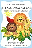 Let go and grow.: Kids and Emotional Freedom Techniques (The Lion's Heart) (Volume 1)