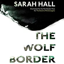 The Wolf Border (       UNABRIDGED) by Sarah Hall Narrated by Louise Brealey