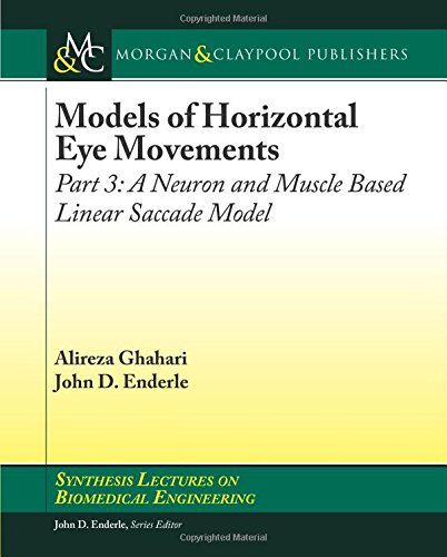 Models of Horizontal Eye Movements: Part 3, A Neuron and Muscle Based Linear Saccade Model PDF