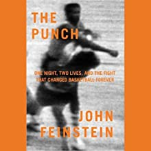 The Punch: One Night, Two Lives, and the Fight That Changed Basketball Forever (       UNABRIDGED) by John Feinstein Narrated by Richard M. Davidson