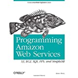 Programming Amazon Web Services: S3, EC2, SQS, FPS, and SimpleDB ~ James Murty