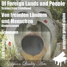 Of Foreign Lands and People , Von Fremden Ländern Und Menschen ( Childhood Scenes , Kinderszenen ) (feat. Falk Richter)