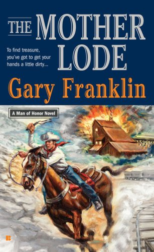 The Mother Lode: A Man of Honor Novel, Gary Franklin