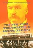 Herbert H. Harwood The New York, Westchester and Boston Railway: J. P. Morgan's Magnificent Mistake (Railroads Past & Present)