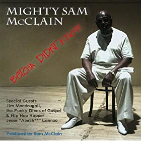 "Mighty Sam McClain ""Betcha Didn't Know"" 51WvUOg6bVL._SL500_AA280_"