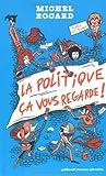 La politique �a vous regarde ! par Rocard