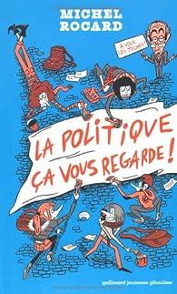 La politique �a vous regarde ! par Michel Rocard