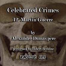 Martin Guerre: Celebrated Crimes, Book 12 (       UNABRIDGED) by Alexandre Dumas père Narrated by Robert Bethune