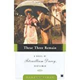 These Three Remain: A Novel of Fitzwilliam Darcy, Gentleman ~ Pamela Aidan