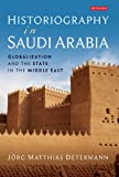 """J. Matthias Determann, """"Historiography in Saudi Arabia: Globalization and the State in the Middle East"""" (Tauris, 2014)"""