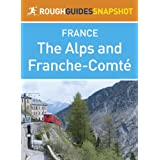 The Alps and Franche-Comté Rough Guides Snapshot France (includes Grenoble, Chambéry, Trois Vallées, Annecy, Mont...