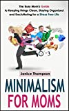 Minimalism for Moms: The Busy Moms Guide to Keeping things Clean, Staying Organized, and Decluttering for a Stress Free Life