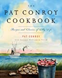 The Pat Conroy Cookbook: Recipes and Stories of My Life (0385532717) by Conroy, Pat