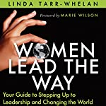 Women Lead the Way: Your Guide to Stepping Up to Leadership and Changing the World | Linda Tarr-Whelan