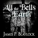 All the Bells on Earth (       UNABRIDGED) by James P. Blaylock Narrated by Robert Slade