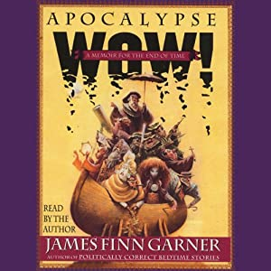 Apocalypse Wow: A Memoir for the End of Time | [James Finn Garner]