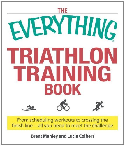 The Everything Triathlon Training Book: From scheduling workouts to crossing the finish line - all you need to meet the challenge (Everything (Sports & Fitness))