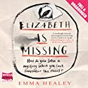 Elizabeth Is Missing (       UNABRIDGED) by Emma Healey Narrated by Anna Bentinck