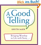 A Good Telling: Bringing Worship to L...