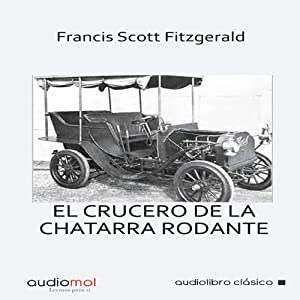 El crucero de la chatarra rodante [The Cruise of the Rolling Junk] | [Francis Scott Fitzgerald]