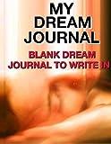 My Dream Journal: Blank Journal to Write In