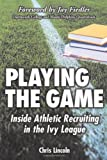img - for Playing the Game: Inside Athletic Recruiting in the Ivy League book / textbook / text book
