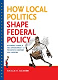 img - for How Local Politics Shape Federal Policy: Business, Power, and the Environment in Twentieth-Century Los Angeles (The Luther H. Hodges Jr. and Luther H. ... Entrepreneurship, and Public Policy) book / textbook / text book