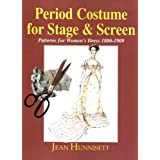 Period Costume for Stage & Screen: Patterns for Women's Dress, 1800-1909 ~ Jean Hunnisett