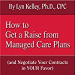 How to Get a Raise from Managed Care Plans (and Negotiate Your Contracts) | Lyn Kelley