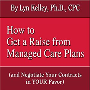How to Get a Raise from Managed Care Plans (and Negotiate Your Contracts) | [Lyn Kelley]