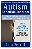Autism Spectrum Disorder: A Parent's Guide To Understand An Autistic Child - Why Autism Spectrum Disorder Can Be Overcome