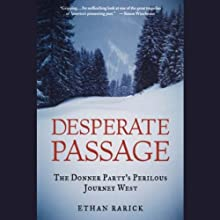 Desperate Passage: The Donner Party's Perilous Journey West (       UNABRIDGED) by Ethan Rarick Narrated by Christopher Prince