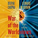 War of the Worldviews: Science Vs. Spirituality Audiobook by Leonard Mlodinow, Deepak Chopra Narrated by Deepak Chopra, Leonard Mlodinow