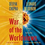 War of the Worldviews: Science Vs. Spirituality | Leonard Mlodinow,Deepak Chopra