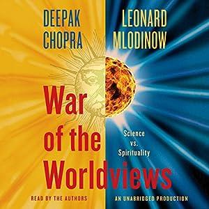 War of the Worldviews: Science Vs. Spirituality | [Leonard Mlodinow, Deepak Chopra]