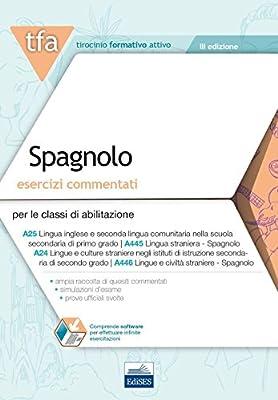 6 TFA. Spagnolo. Esercizi commentati per le classi A25 (A445) e A24 (A446). Con software di simulazione
