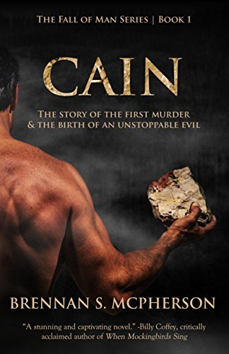 Cain: The Story of the First Murder and the Birth of an Unstoppable Evil (The Fall of Man Book 1) by Brennan McPherson