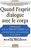 echange, troc Daniel Goleman - Quand l'esprit dialogue avec le corps : Entretiens avec le Dalaï-Lama sur la Conscience, les Emotions et la Santé
