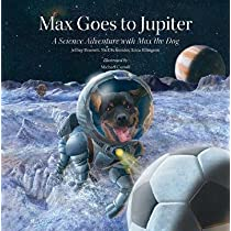 Max Goes to Jupiter: A Science Adventure with Max the Dog [MAX GOES TO JUPITER] [Hardcover]