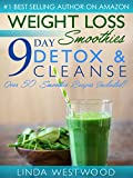Weight Loss Smoothies: 9-Day Detox & Cleanse - Over 50 Recipes Included!