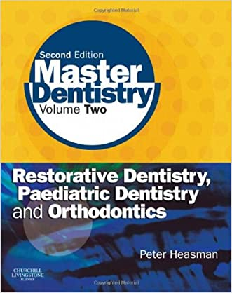 Master Dentistry: Volume 2: Restorative Dentistry, Paediatric Dentistry and Orthodontics, 2e written by Peter Heasman BDS  MDS  FDSRCPS  PhD  DRDRCS