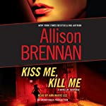 Kiss Me, Kill Me: A Novel of Suspense (       UNABRIDGED) by Allison Brennan Narrated by Ann Marie Lee