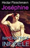 Jos�phine imp�ratrice infid�le (illustr� et annot�)