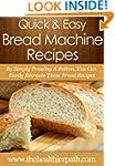 Bread Machine Recipes: By Simply Pres...